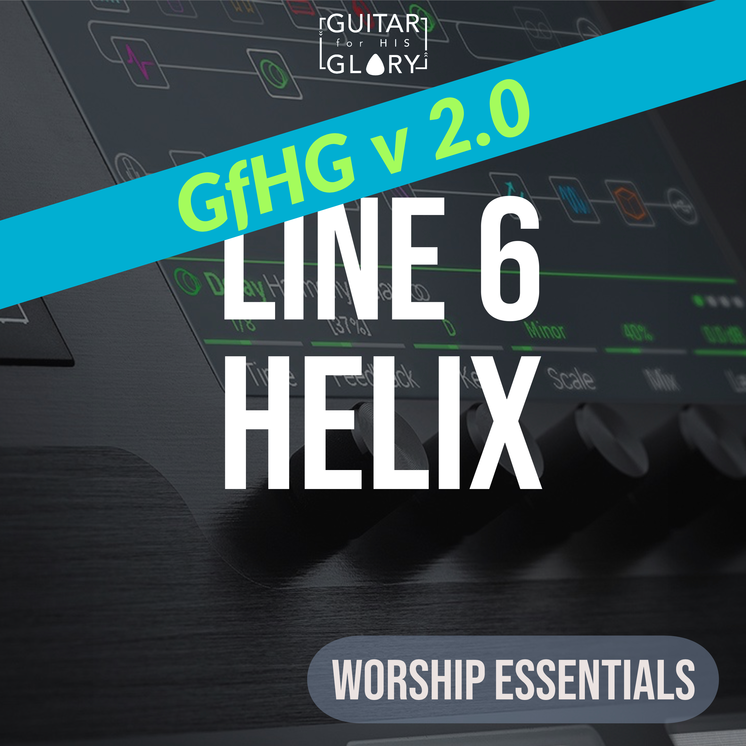 Line 6 Helix Worship Essentials GfHG Version 2 (4 Presets)