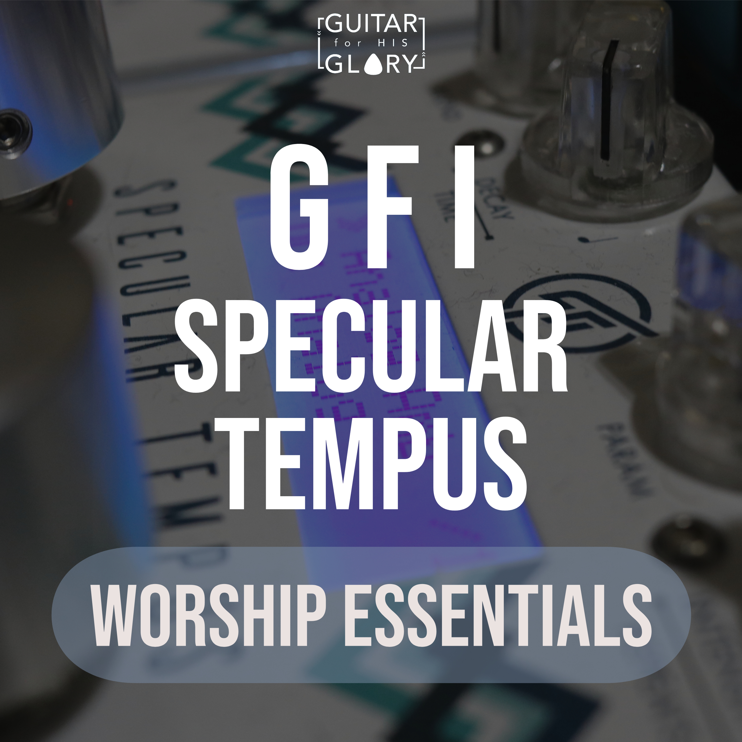 GFI Specular Tempus Worship Essentials (22 presets)
